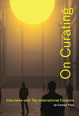On Curating // By Thea, Carolee/ Obrist, Hans-Ulrich (FRW)/ Micchelli, Thomas (EDT)